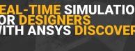 Ansys发布实时有限元分析软件Ansys Discovery